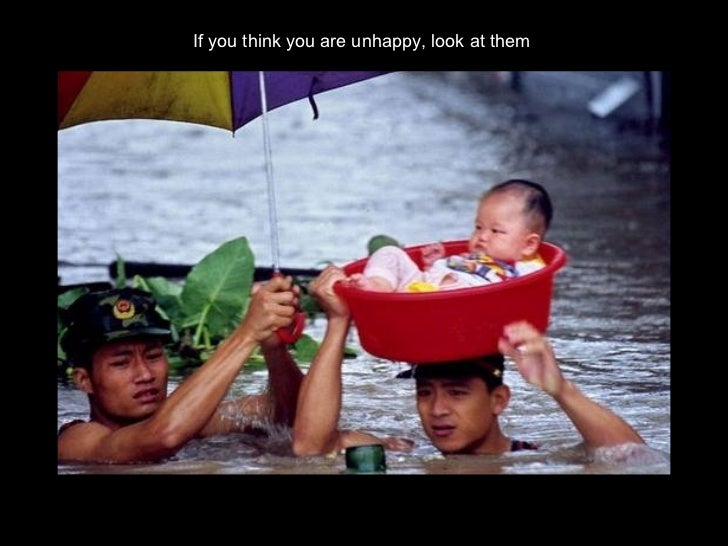 If you think you are unhappy, look at them