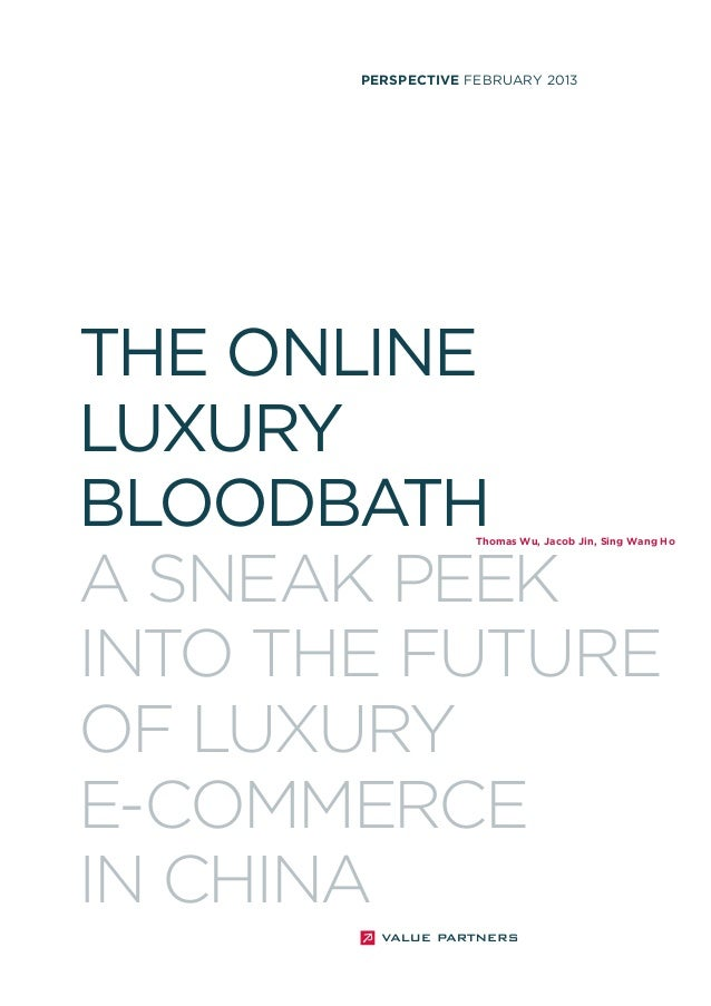 PERSPECTIVE FEBRUARY 2013  THE ONLINE LUXURY BLOODBATH A SNEAK PEEK INTO THE FUTURE OF LUXURY E-COMMERCE IN CHINA  Thomas ...