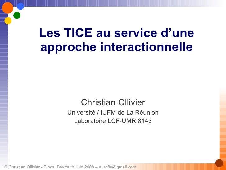 Les TICE au service d'une approche interactionnelle Christian Ollivier Université / IUFM de La Réunion Laboratoire LCF-UMR...