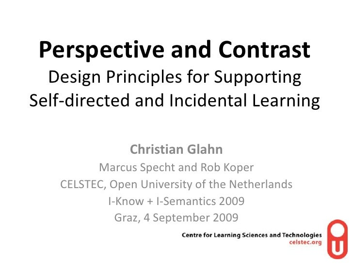 Perspective and ContrastDesign Principles for Supporting Self-directed and Incidental Learning<br />Christian Glahn<br />M...