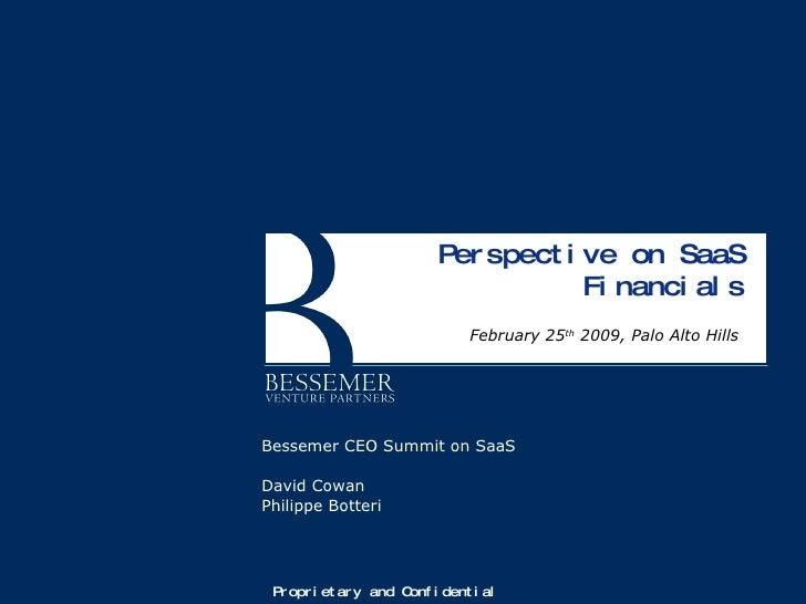 Perspective on SaaS Financials February 25 th  2009, Palo Alto Hills  Proprietary and Confidential Bessemer CEO Summit on ...