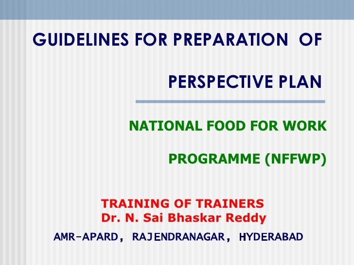 GUIDELINES FOR PREPARATION OF                  PERSPECTIVE PLAN            NATIONAL FOOD FOR WORK                  PROGRAM...