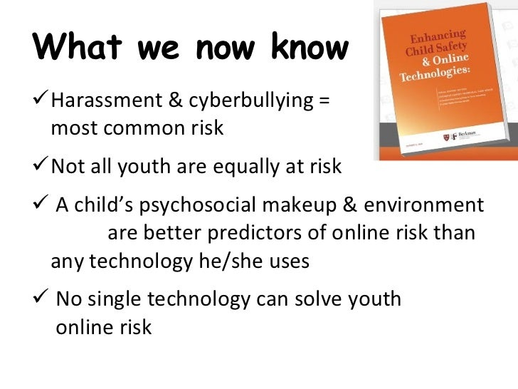 What we now know <ul><li>Harassment & cyberbullying =  most common risk </li></ul><ul><li>Not all youth are equally at ris...