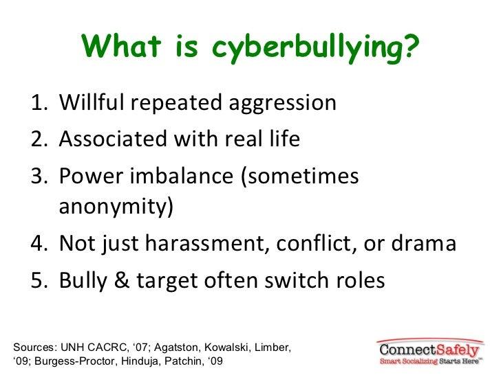 What is cyberbullying? <ul><li>Willful repeated aggression </li></ul><ul><li>Associated with real life </li></ul><ul><li>P...