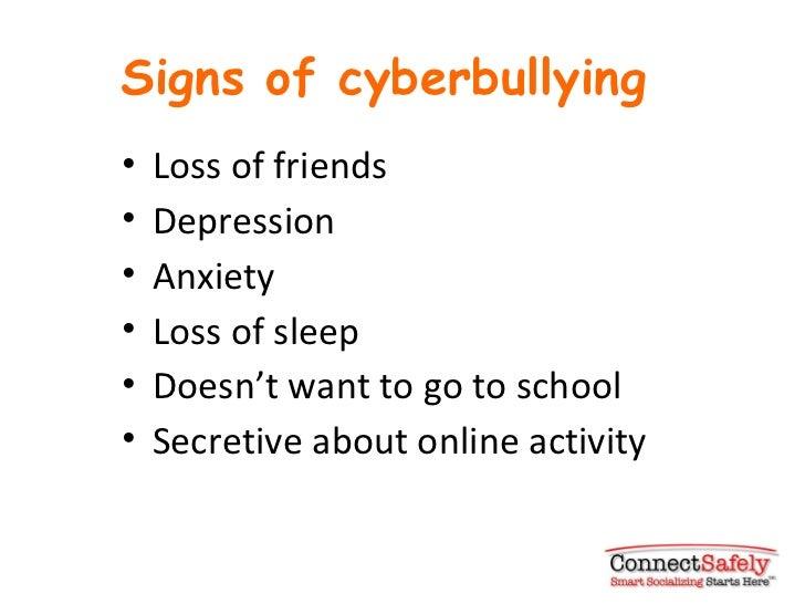 Signs of cyberbullying <ul><li>Loss of friends </li></ul><ul><li>Depression </li></ul><ul><li>Anxiety </li></ul><ul><li>Lo...