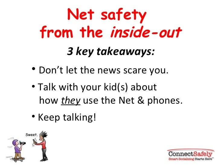 Net safety  from the  inside-out <ul><li>3 key takeaways: </li></ul><ul><li>Don 't let the news scare you. </li></ul><ul><...