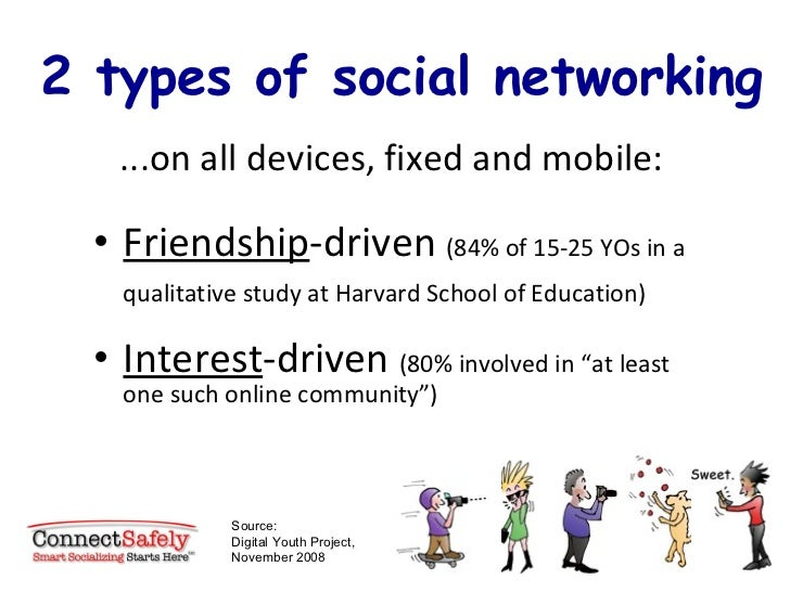 2 types of social networking <ul><li>Friendship -driven  (84% of 15-25 YOs in a qualitative study at Harvard School of Edu...