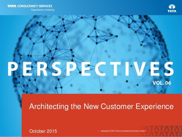 Architecting the New Customer Experience October 2015   Copyright © 2015 Tata Consultancy Services Limited