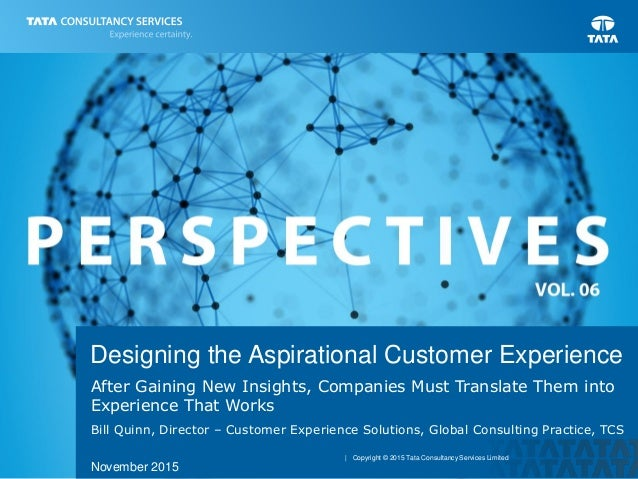 | Copyright © 2015 Tata Consultancy Services Limited Designing the Aspirational Customer Experience After Gaining New Insi...