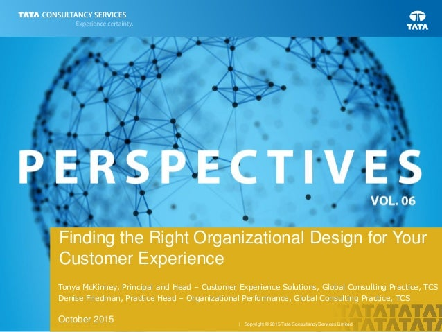 | Copyright © 2015 Tata Consultancy Services Limited Finding the Right Organizational Design for Your Customer Experience ...