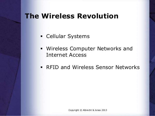 The Wireless Revolution  Cellular Systems  Wireless Computer Networks and Internet Access  RFID and Wireless Sensor Net...