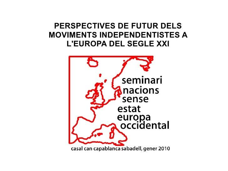 PERSPECTIVES DE FUTUR DELS MOVIMENTS INDEPENDENTISTES A    L'EUROPA DEL SEGLE XXI