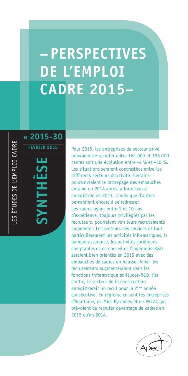 –PERSPECTIVES DE L'EMPLOI CADRE 2015– LESÉTUDESDEL'EMPLOICADRE SYNTHÈSE FÉVRIER 2015 Pour 2015, les entreprises du secteur...