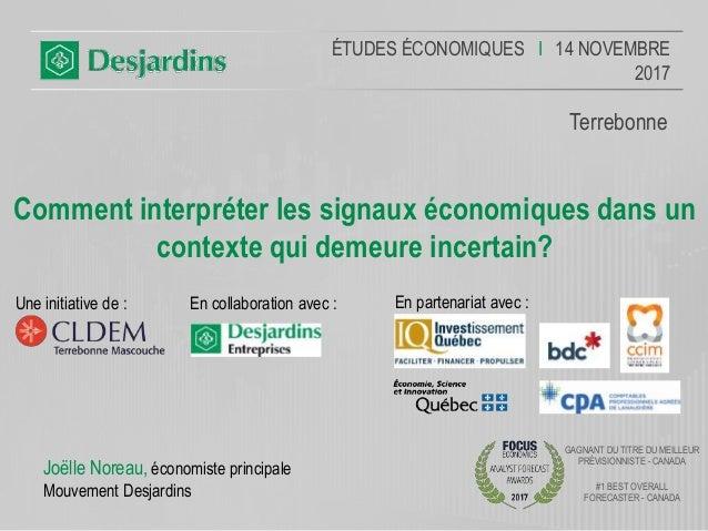ÉTUDES ÉCONOMIQUES I 14 NOVEMBRE 2017 Terrebonne Comment interpréter les signaux économiques dans un contexte qui demeure ...