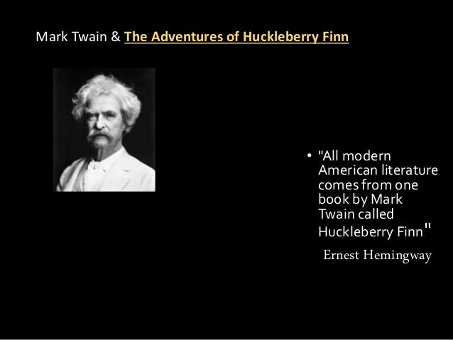 huck finn on modernism The adventures of huckleberry finn is a novel written by mark twain it is commonly seen as one of the great american novels, and is one of the first major american novels written with local color regionalism, or vernacular.