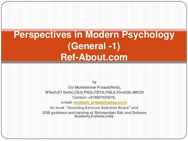 modern perspectives of psychology The behavioral perspective behavioral psychology is a perspective that focuses on learned behaviors behaviorism differed from many other perspectives because instead of emphasizing internal states, it focused solely on observable behaviors while this school of thought dominated psychology early in the twentieth century, it began to lose its.