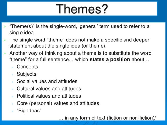 " ""Theme(s)"" is the single-word, 'general' term used to refer to a single idea.  The single word ""theme"" does not make a ..."