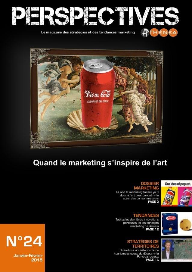 N°24 Janvier-Février 2015 DOSSIER MARKETING Quand le marketing fait les yeux doux à l'art pour conquérir le cœur des conso...