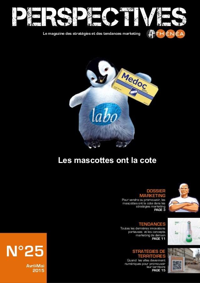 N°25 Avril-Mai 2015 DOSSIER MARKETING Pour vendre ou promouvoir, les mascottes ont la cote dans les stratégies marketing P...