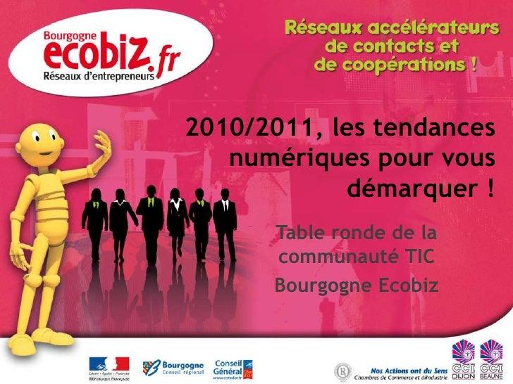 2010/2011, les tendances numériques pour vous démarquer !<br />Table ronde de la communauté TIC<br />Bourgogne Ecobiz<br />