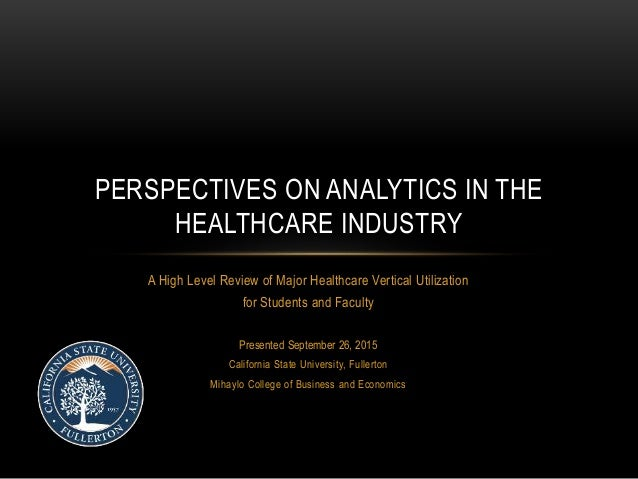A High Level Review of Major Healthcare Vertical Utilization for Students and Faculty Presented September 26, 2015 Califor...