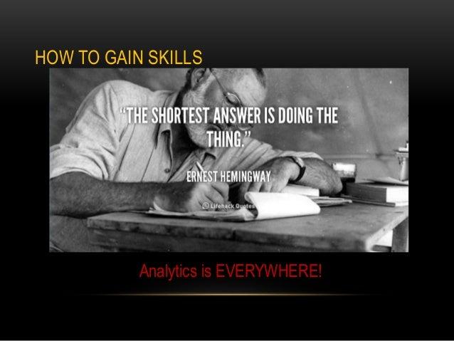 HOW TO GAIN SKILLS Analytics is EVERYWHERE!