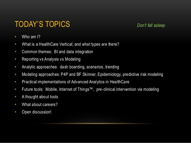 TODAY'S TOPICS • Who am I? • What is a HealthCare Vertical, and what types are there? • Common themes: BI and data integra...