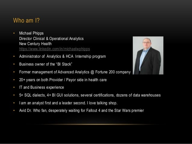Who am I? • Michael Phipps Director Clinical & Operational Analytics New Century Health https://www.linkedin.com/in/michae...
