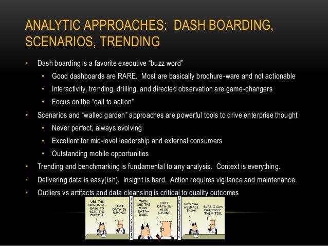 """ANALYTIC APPROACHES: DASH BOARDING, SCENARIOS, TRENDING • Dash boarding is a favorite executive """"buzz word"""" • Good dashboa..."""