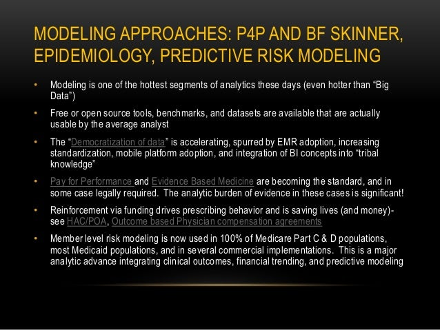 MODELING APPROACHES: P4P AND BF SKINNER, EPIDEMIOLOGY, PREDICTIVE RISK MODELING • Modeling is one of the hottest segments ...