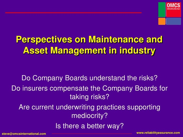 Perspectives on Maintenance and Asset Management in industry<br />Do Company Boards understand the risks?<br />Do insurers...