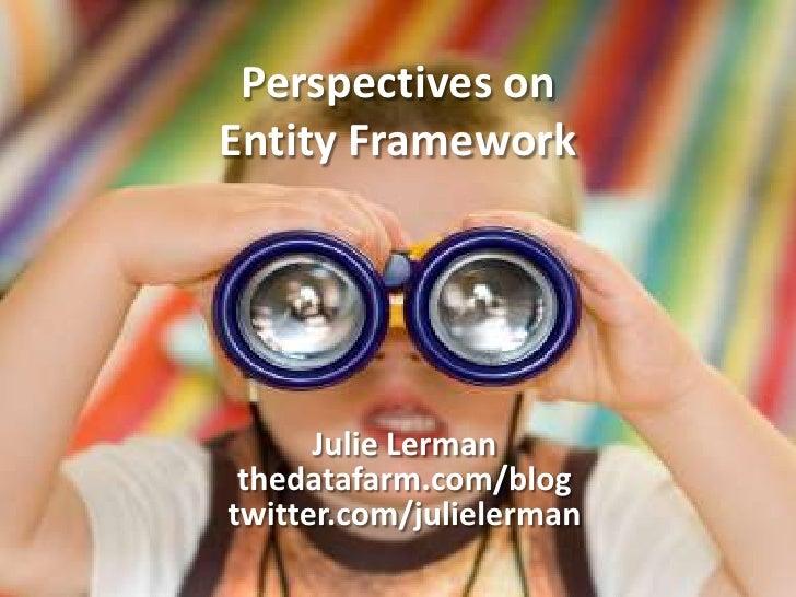 Perspectives onEntity Framework<br />Julie Lerman<br />thedatafarm.com/blog<br />twitter.com/julielerman<br />