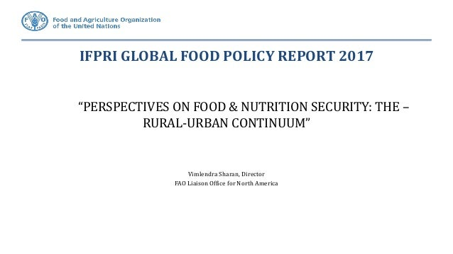 """IFPRI GLOBAL FOOD POLICY REPORT 2017 """"PERSPECTIVES ON FOOD & NUTRITION SECURITY: THE – RURAL-URBAN CONTINUUM"""" Vimlendra Sh..."""