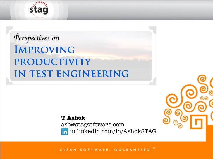 Perspectives onImprovingproductivityin test engineering                  T Ashok                  ash@stagsoftware.com    ...