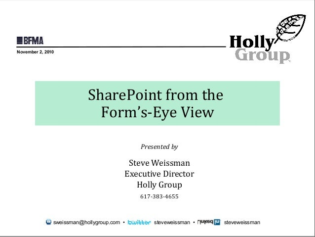 © 2010 Holly Group - All Rights Reserved. SharePoint from the Form's-Eye View Presented by Steve Weissman Executive Direct...