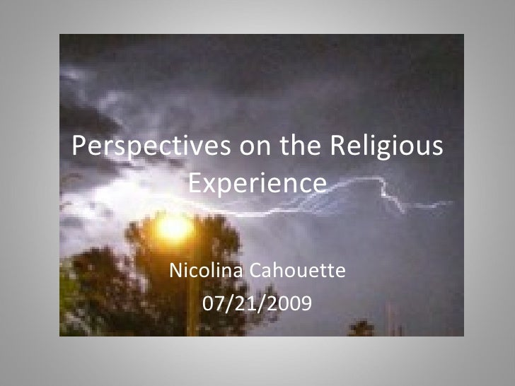 Perspectives on the Religious Experience Nicolina Cahouette 07/21/2009