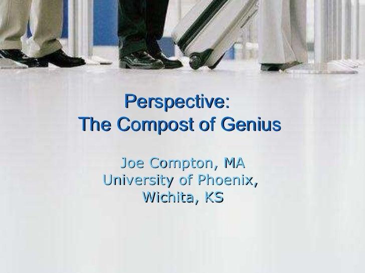 Joe Compton, MA University of Phoenix,  Wichita, KS Perspective:  The Compost of Genius