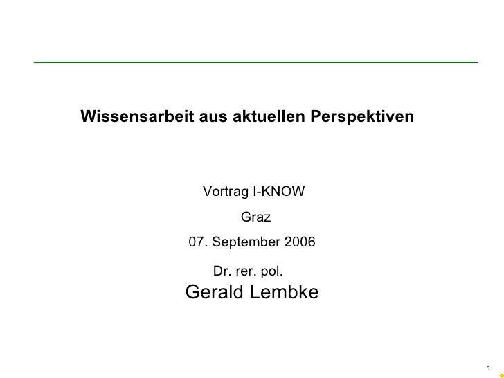 Vortrag I-KNOW  Graz 07. September 2006 Dr. rer. pol.  Gerald Lembke Wissensarbeit aus aktuellen Perspektiven