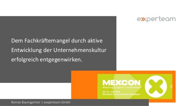 Dem Fachkräftemangel durch aktive Entwicklung der Unternehmenskultur erfolgreich entgegenwirken. Roman Baumgartner | exxpe...
