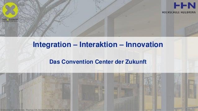 Integration – Interaktion – Innovation Das Convention Center der Zukunft Bildrechte: Frank Heinen, Thomas Ott, Architektur...