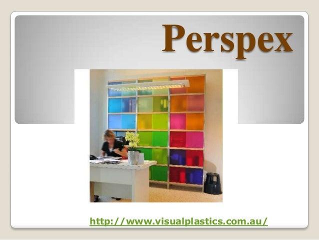Perspexhttp://www.visualplastics.com.au/