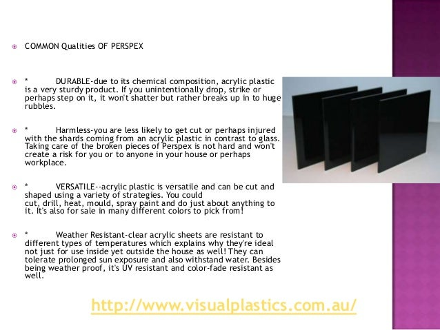    COMMON Qualities OF PERSPEX   *        DURABLE-due to its chemical composition, acrylic plastic    is a very sturdy p...