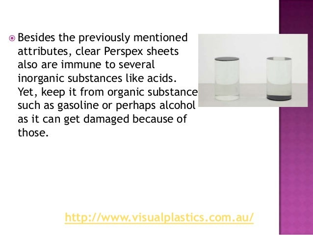  Besides the previously mentioned attributes, clear Perspex sheets also are immune to several inorganic substances like a...