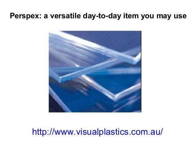 Perspex: a versatile day-to-day item you may use      http://www.visualplastics.com.au/
