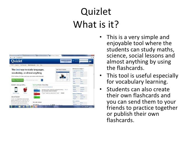 QuizletWhat is it? This is a very simple and enjoyable tool where thestudentscan study maths, science, social lessons and ...