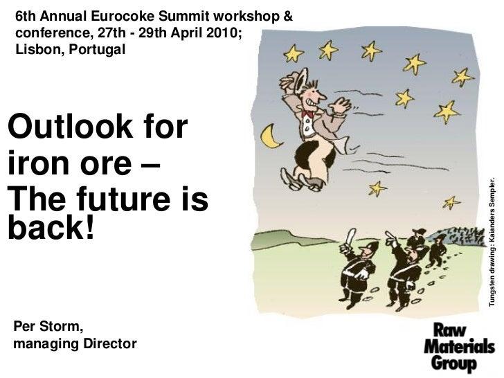 6th Annual Eurocoke Summit workshop &conference, 27th - 29th April 2010;Lisbon, PortugalOutlook foriron ore –             ...