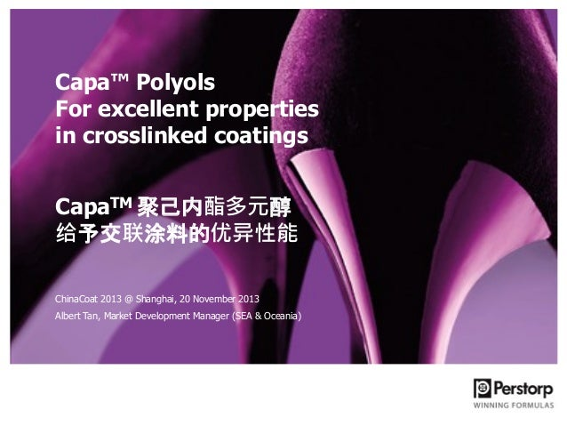 Capa™ Polyols For excellent properties in crosslinked coatings CapaTM 聚己内酯多元醇 给予交联涂料的优异性能 ChinaCoat 2013 @ Shanghai, 20 No...