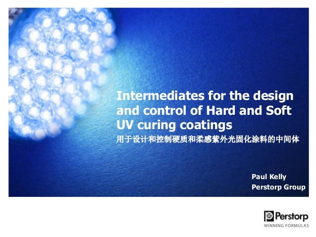 Intermediates for the design and control of Hard and Soft UV curing coatings 用于设计和控制硬质和柔感紫外光固化涂料的中间体  Paul Kelly Perstorp ...