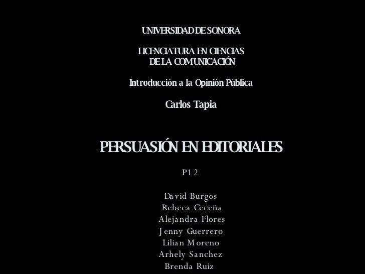 UNIVERSIDAD DE SONORA LICENCIATURA EN CIENCIAS  DE LA COMUNICACIÓN Introducción a la Opinión Pública Carlos Tapia PERSUASI...