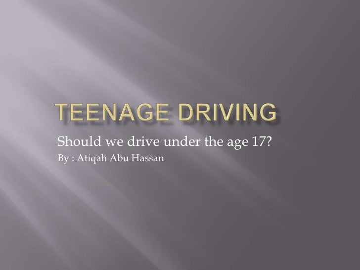 TEENAGE DRIVING<br />Should we drive under the age 17?<br />By : Atiqah Abu Hassan<br />